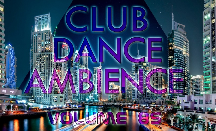 CLUB DANCE AMBIENCE VOL.85