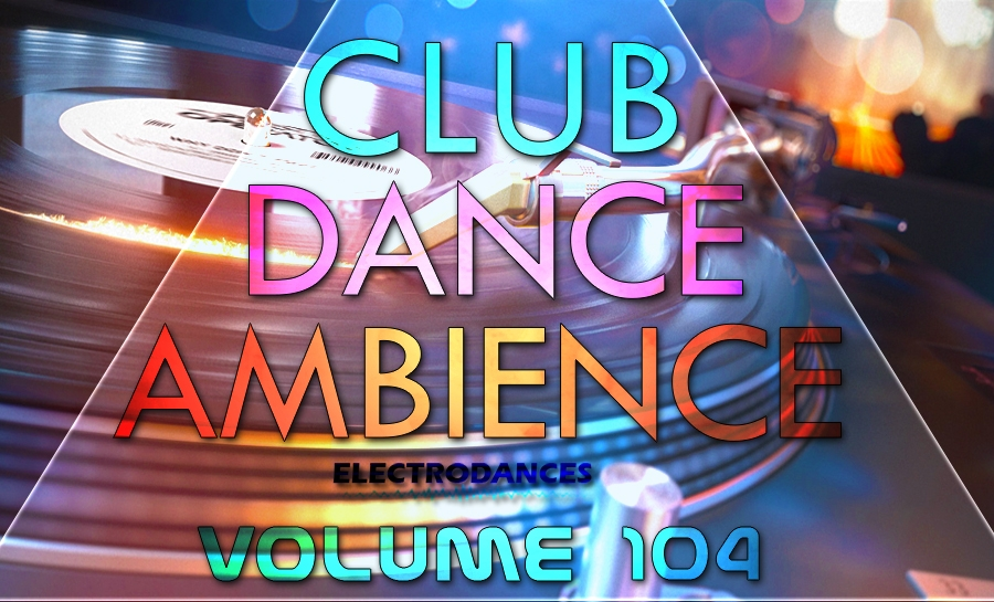 CLUB DANCE AMBIENCE VOL.104