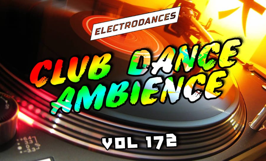 CLUB DANCE AMBIENCE VOL.172