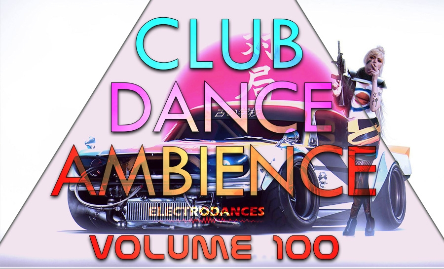 CLUB DANCE AMBIENCE VOL.100