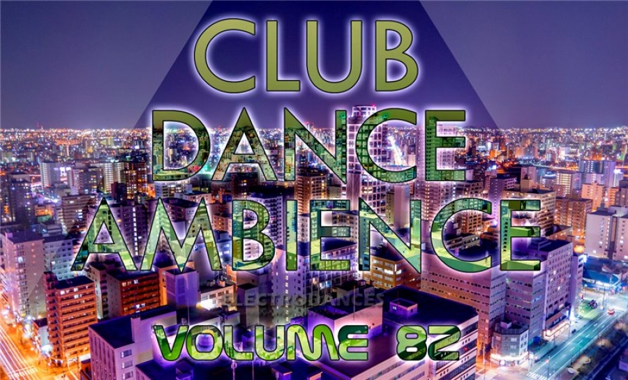 CLUB DANCE AMBIENCE VOL.82