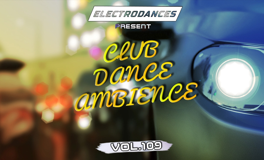 CLUB DANCE AMBIENCE VOL.109