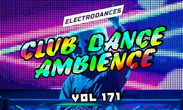 CLUB DANCE AMBIENCE VOL.171