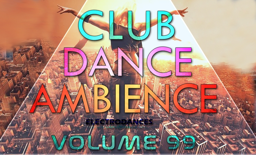 CLUB DANCE AMBIENCE VOL.99