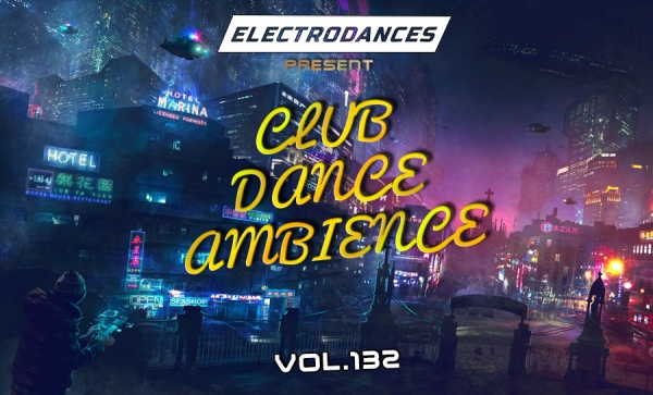 CLUB DANCE AMBIENCE VOL.132