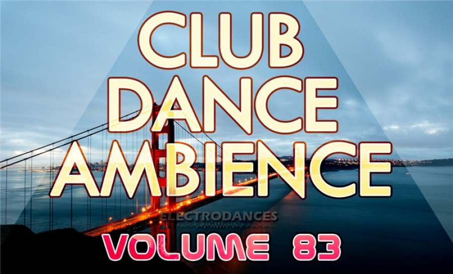 CLUB DANCE AMBIENCE VOL.83