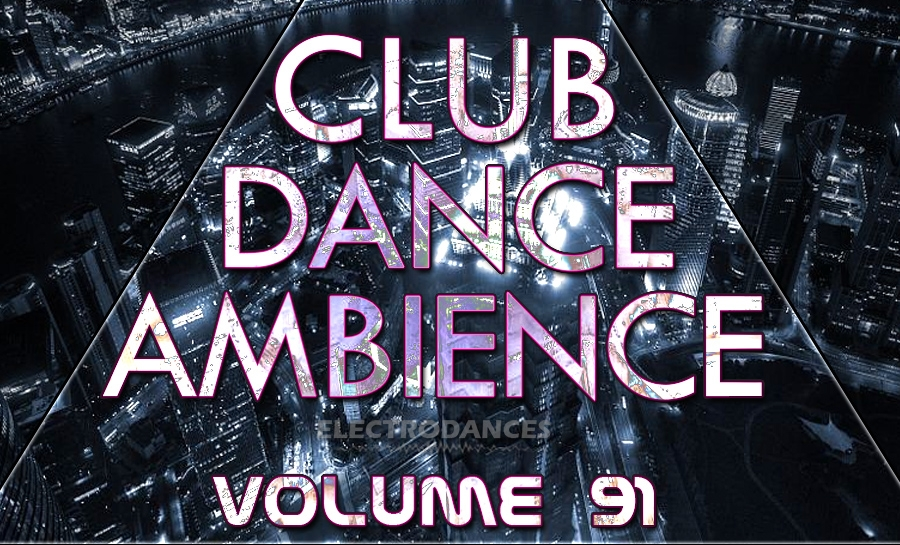 CLUB DANCE AMBIENCE VOL.91